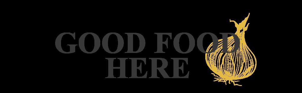 GOOD FOOD HERE-01